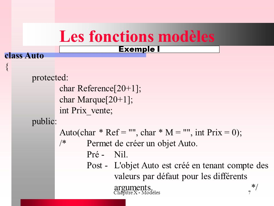 Les fonctions modèles class Auto { protected: char Reference[20+1];